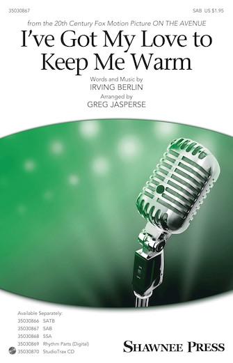 I've Got My Love to Keep Me Warm : SAB : Greg Jasperse : Irving Berlin : Sheet Music : 35030867 : 888680607654 : 1495059340