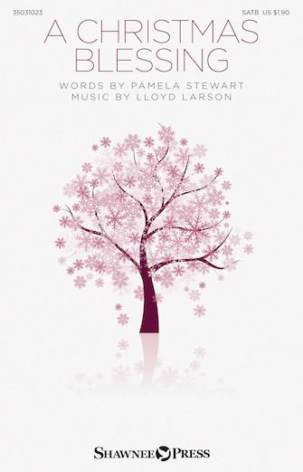 A Christmas Blessing : SATB : Lloyd Larson : Lloyd Larson : Sheet Music : 35031023 : 888680619015 : 1495062945