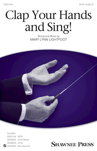 Clap Your Hands and Sing! : SATB : Mary Lynn Lightfoot : Mary Lynn Lightfoot : Sheet Music : 35031164 : 888680639631 : 1495072738