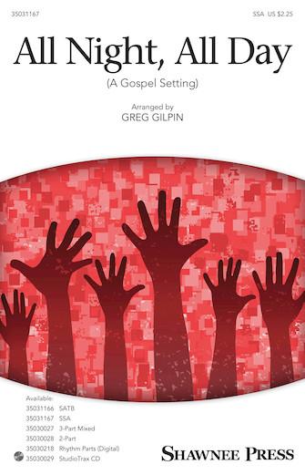 All Night, All Day : SSA : Greg Gilpin : Sheet Music : 35031167 : 888680639662 : 1495072762