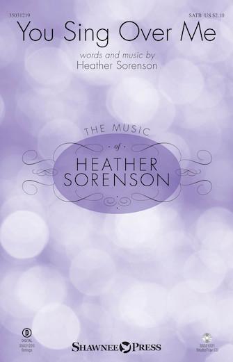 You Sing Over Me : SATB : Heather Sorenson : Heather Sorenson : Sheet Music : 35031219 : 888680641801