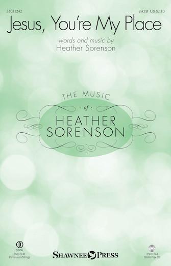 Jesus, You're My Place : SATB : Heather Sorenson : Heather Sorenson : Sheet Music : 35031242 : 888680643249