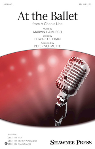 At the Ballet : SSA : Pete Schmutte : Marvin Hamlisch : A Chorus Line : Sheet Music : 35031443 : 888680666866 : 1495088707