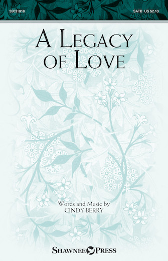 A Legacy of Love : SATB : Cindy Berry : Cindy Berry : Sheet Music : 35031918 : 888680718527