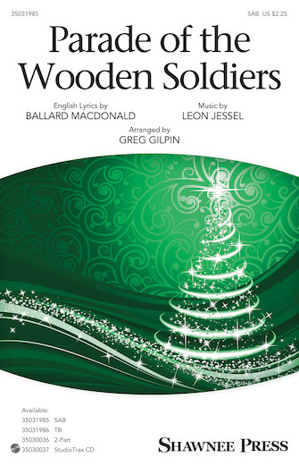Parade of the Wooden Soldiers : SAB : Greg Gilpin : Leon Jessel : The Nutcracker : Sheet Music : 35031985 : 888680724665 : 154001584X