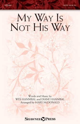My Way Is Not His Way : SATB : Mary McDonald : Wes Hannibal : Sheet Music : 35032227 : 888680741198