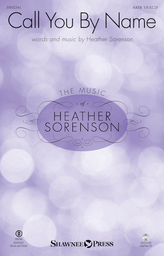 Call You By Name : SATB : Heather Sorenson : Heather Sorenson : Sheet Music : 35032341 : 888680782870 : 1540032175