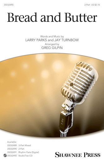 Bread and Butter : 2-Part : Greg Gilpin : Larry Parks : Sheet Music : 35032490 : 888680890582 : 1540038793