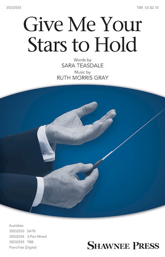 Give Me Your Stars to Hold : TTB : Ruth Morris Gray : Ruth Morris Gray : Sheet Music : 35032555 : 888680899783 : 1540041409