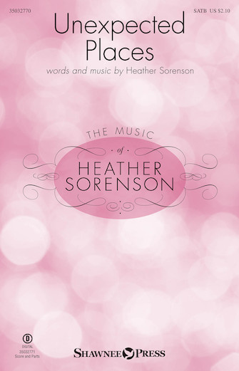 Unexpected Places : SATB : Heather Sorenson : Heather Sorenson : Sheet Music : 35032770 : 888680925529 : 1540048330
