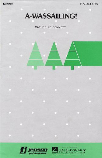 A-Wassailing! : 2-Part : Catherine Bennett : Sheet Music : 42323122 : 073999158625