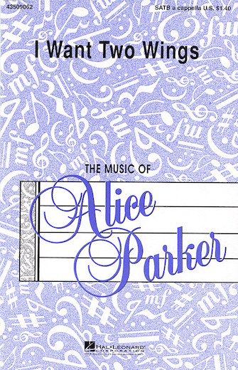 I Want Two Wings : SATB : Alice Parker : Sheet Music : 43509062 : 073999090628