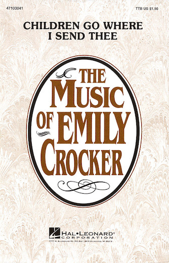 Children Go Where I Send Thee : TTB : Emily Crocker : Sheet Music : 47103041 : 073999728712