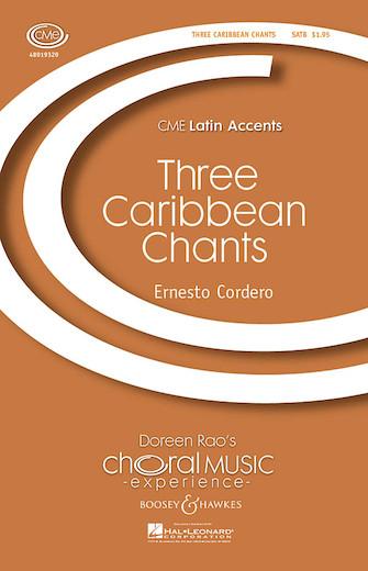 Three Caribbean Chants : SATB : Ernesto Cordero : Ernesto Cordero : Sheet Music : 48019320 : 884088110420