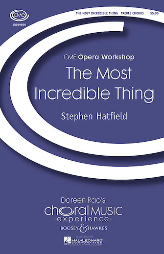 The Most Incredible Thing : SSA : Stephen Hatfield : Stephen Hatfield : Sheet Music : 48019650 : 884088195588