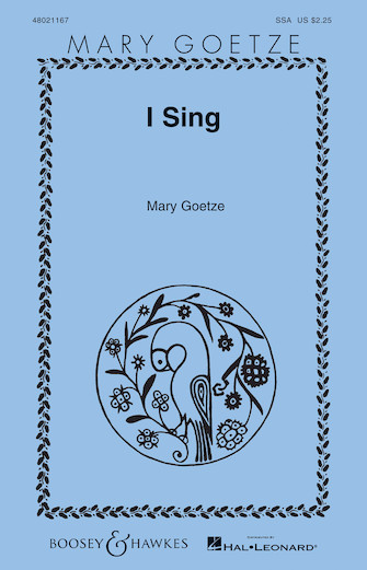 I Sing : SSA : Mary Goetze : Sheet Music : 48021167 : 884088607531