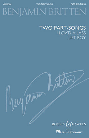 Two Part-Songs: I Lov'd a Lass & Lift Boy : SATB : Benjamin Britten : Benjamin Britten : Sheet Music : 48022504 : 884088669782 : 1480329908