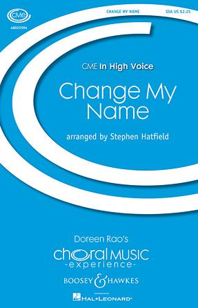Change My Name : SSA : Stephen Hatfield : Sheet Music : 48022594 : 884088793852