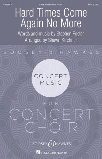 Hard Times Come Again No More : SATB : Shawn Kirchner : Stephen Foster : Songbook : 48024874 : 840126916393