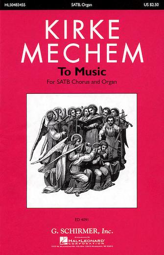 To Music : SATB Divisi : Kirke Mechem : Kirke Mechem : Sheet Music : 50483455 : 073999834550