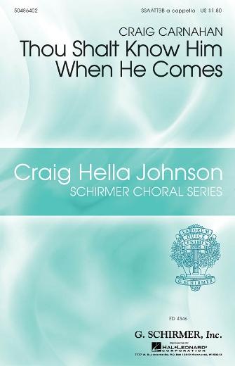 Thou Shalt Know Him When He Comes : SSAATTBB : Craig Carnahan : Craig Carnahan : Sheet Music : 50486402 : 884088113513 : 1423421485