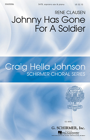 Johnny Has Gone for a Soldier : SATB : Rene Clausen : Rene Clausen : Sheet Music : 50600086 : 888680041847 : 1495008584