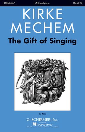 The Gift of Singing : SATB : Kirke Mechem : Kirke Mechem : Sheet Music : 50600367 : 888680089535 : 1495046699