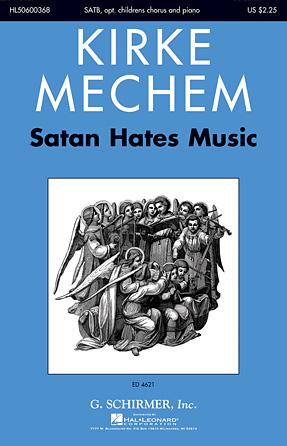Satan Hates Music : SATB : Kirke Mechem : Kirke Mechem : Sheet Music : 50600368 : 888680089542 : 1495046702