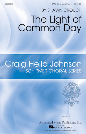 The Light of Common Day : SATB : Shawn Crouch : Shawn Crouch : Sheet Music : 50600395 : 888680094850 : 1495051153