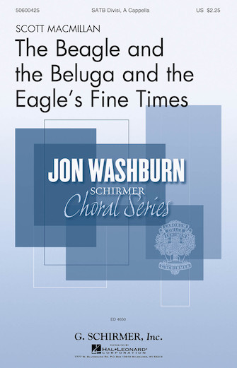 The Beagle and the Beluga and the Eagle's Fine Times : SATB divisi : Scott Macmillan : Scott Macmillan : Sheet Music : 50600425 : 888680097608 : 1495052052