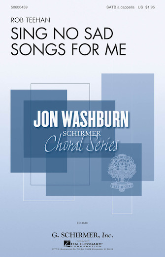 Sing No Sad Songs for Me : SATB : Rob Teehan : Rob Teehan : Sheet Music : 50600459 : 888680103491 : 1495054810