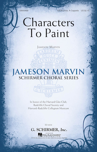 Characters to Paint : SATB : James Marvin : James Marvin : Harvard Glee Club : Sheet Music : 50600488 : 888680603779 : 1495057798