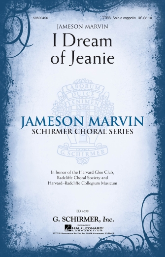 I Dream of Jeanie : TTBB : Jameson Marvin : Stephen Foster : Harvard Glee Club : Sheet Music : 50600490 : 888680603793 : 149505781X