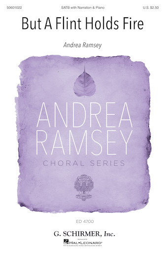 But a Flint Holds Fire : SATB : Andrea Ramsey : Andrea Ramsey : Sheet Music : 50601022 : 888680702540 : 1495099490