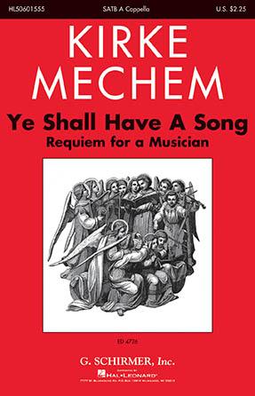 Ye Shall Have A Song : SATB : Kirke Mechem : Kirke Mechem : Sheet Music : 50601555 : 888680890964 : 1540039072